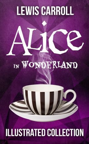 Alice in Wonderland: The Complete Collection (Illustrated Alice's Adventures in Wonderland, Illustrated Through the Looking Glass, plus Alice's Adventures Under Ground and The Hunting of the Snark) by John Tenniel, Lewis Carroll