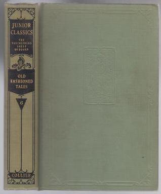 The Junior Classics: Volume VI: Old-Fashioned Tales by Victor C. Anderson, Catherine Sinclair, Rose Terry Cooke, Jean Ingelow, Richard Doyle, T. Leech, John Tenniel, William Patten, Beatrice Stevens, Louise Frances Field, Lewis Carroll, Lillian M. Gask, Dinah Maria Mulock Craik, Mary Mapes Dodge, Jacob Abbott, Sophie May, Charles William Eliot, A.D.T. Whitney, Louisa May Alcott, Juliana H. Ewing, Frances Browne, Nathaniel Hawthorne, Charles Dickens, Rebecca H. Davis, Lucretia P. Hale, Mary E. Wilkins Freeman, Frederick Barnard, William Allan Neilson, John Ruskin