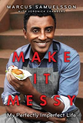Make It Messy: My Perfectly Imperfect Life by Veronica Chambers, Marcus Samuelsson