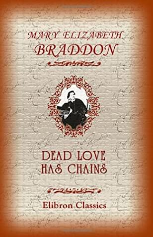 Dead Love Has Chains by Mary Elizabeth Braddon