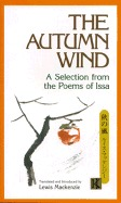The Autumn Wind: A Selection From The Poems Of Issa by Kobayashi Issa, Lewis MacKenzie