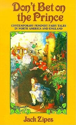 Don't Bet on the Prince: Contemporary Feminist Fairy Tales in North America and England by Jane Yolen, Angela Carter, Jack D. Zipes, Meghan B. Collins, Tanith Lee