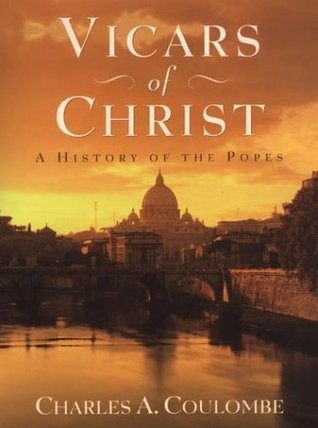 Vicars of Christ: A History of the Popes by Charles A. Coulombe