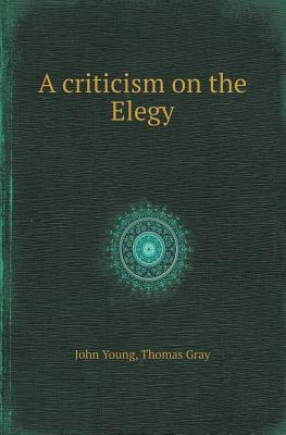A Criticism on the Elegy by John Young, Thomas Gray