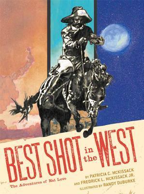Best Shot in the West: The Adventures of Nat Love by Randy DuBurke, Fredrick L. McKissack, Patricia C. McKissack