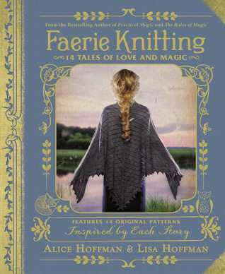 Faerie Knitting: 14 Tales of Love and Magic by Alice Hoffman, Lisa Hoffman