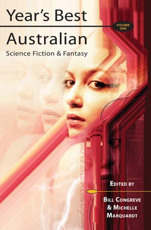 Year's Best Australian Science Fiction & Fantasy, Volume 1 by Bill Congreve, Michelle Marquardt