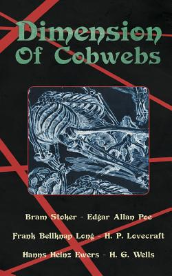 Dimension of Cobwebs: A Collection of Weird Tales by Edgar Allan Poe, H. G. Wells, Hanns Heinz Ewers