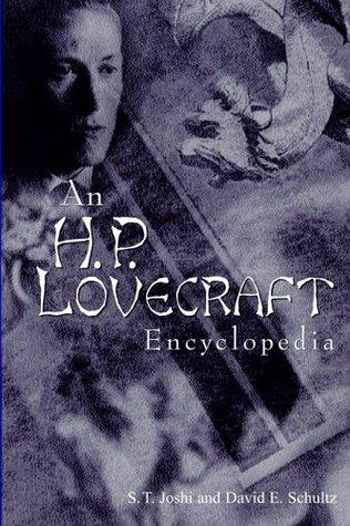 An H. P. Lovecraft Encyclopedia by David E. Schultz, S.T. Joshi