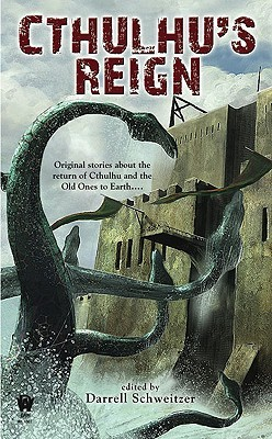Cthulhu's Reign by Ian Watson, Ken Asamatsu, Gregory Frost, Brian Stableford, John R. Fultz, Jay Lake, Laird Barron, Darrell Schweitzer, Richard A. Lupoff, Fred Chappell, Matt Cardin, Will Murray, Don Webb, Mike Allen, John Langan