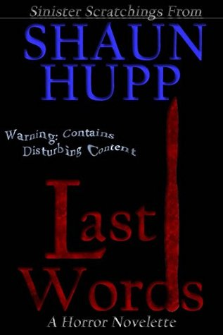 Last Words: A Horror Novelette by Shaun Hupp