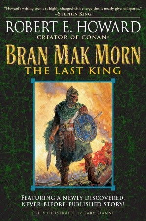Bran Mak Morn: The Last King by Robert E. Howard, Gary Gianni