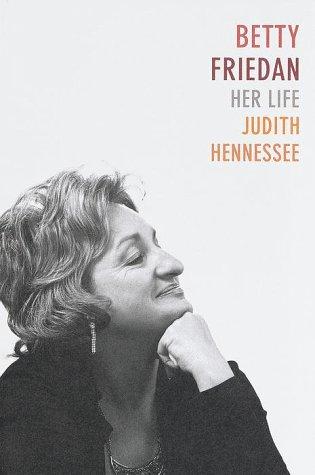 Betty Friedan: Her Life by Judith Hennessee, Betty Friedan