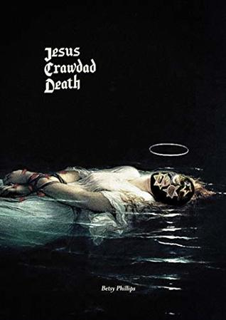 Jesus Crawdad Death by Betsy Phillips