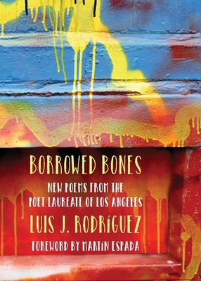 Borrowed Bones: New Poems from the Poet Laureate of Los Angeles by Luis J. Rodriguez