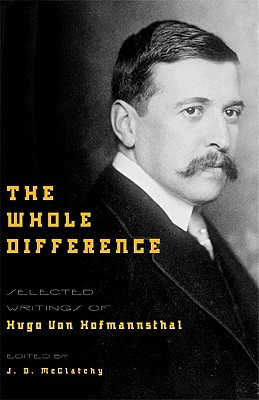 The Whole Difference: Selected Writings by J.D. McClatchy, Hugo von Hofmannsthal