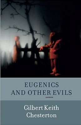 Eugenics and Other Evils Illustrated by Gilbert K. Chesterton