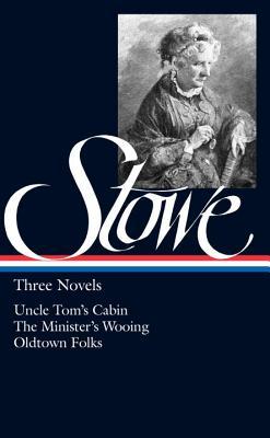 Harriet Beecher Stowe: Three Novels by Harriet Beecher Stowe