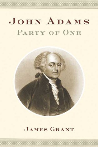 John Adams: Party of One by James Grant