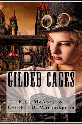 Gilded Cages by K. G. McAbee, Cynthia D. Witherspoon