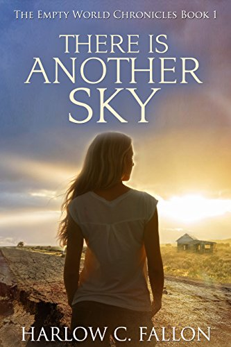 There Is Another Sky: The Empty World Chronicles, Book 1 by Harlow C. Fallon