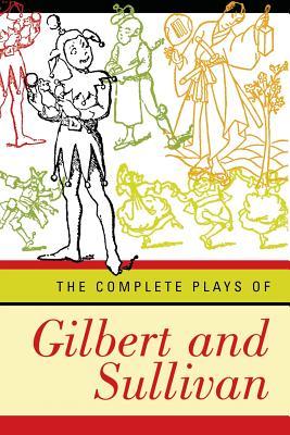 Complete Plays of Gilbert and Sullivan (Revised) by Arthur Seymour Sullivan, William Schwenck Gilbert