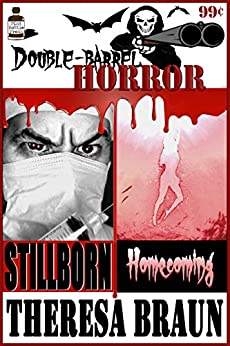 Double Barrel Horror: Stillborn / Homecoming by Theresa Braun