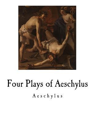 Four Plays of Aeschylus by E.D.A. Morshead, Aeschylus