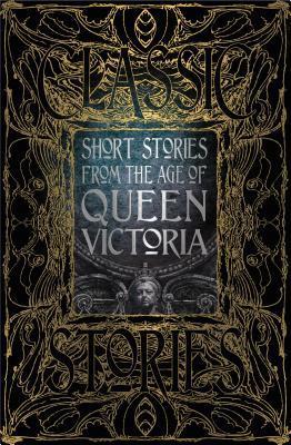 Short Stories from the Age of Queen Victoria by Peter Garratt, Flame Tree Studio