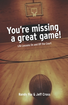 You're Missing A Great Game: Life Lessons On and Off The Court by Jeff Cross, Randy Fox