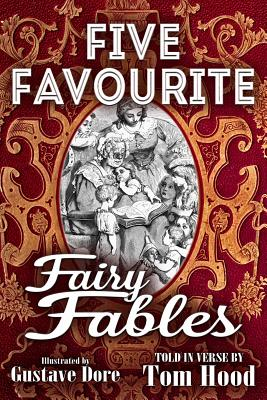 Five Favorite Fairy Fables: A Collection of the Favourite Old Tales Illustrated by Tom Hood
