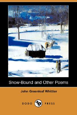 Snow-Bound and Other Poems (Dodo Press) by John Greenleaf Whittier