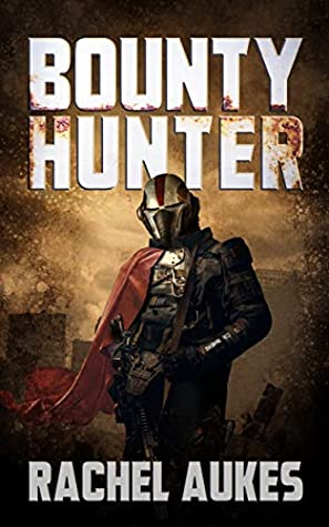 Bounty Hunter: Lone Gunfighter of the Wastelands by Rachel Aukes