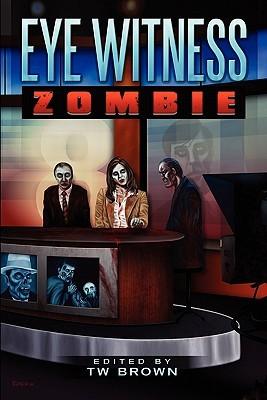 Eye Witness: Zombie by William R.D. Wood, T.W. Brown