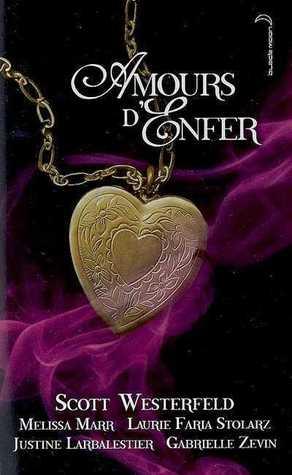 Amours D'enfer by Scott Westerfeld, Melissa Marr, Justine Larbalestier, Gabrielle Zevin, Laurie Faria Stolarz