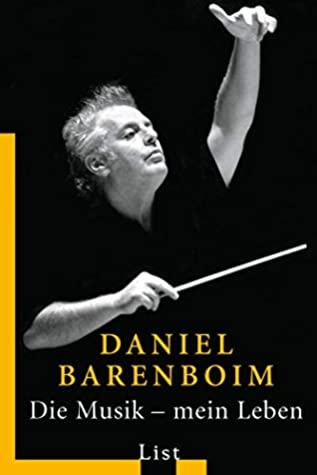 Die Musik, mein Leben: Autobiografie by Daniel Barenboim