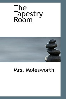 The Tapestry Room by Mrs. Molesworth