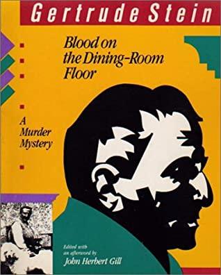 Blood on the Dining-Room Floor: A Murder Mystery by Gertrude Stein, John Herbert Gill
