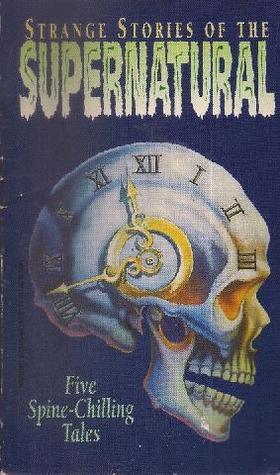 Strange Stories of the Supernatural by W.W. Jacobs, F. Marion Crawford, Mia Tavonatti, Richard Barham Middleton, Mary Wollstonecraft Shelley, Wilkie Collins