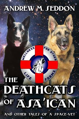 The DeathCats of Asa'ican: and Other Tales of a Space-Vet by Andrew M. Seddon