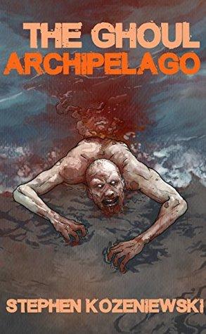 The Ghoul Archipelago by Jennifer Fournier, Stephen Kozeniewski