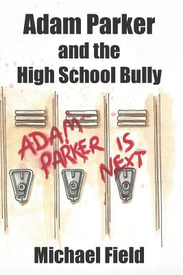Adam Parker and the High School Bully by Michael Field