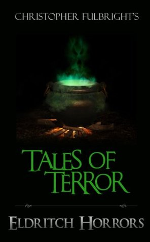 Eldritch Horrors (Horror Stories) (Tales of Terror Series) by Christopher Fulbright