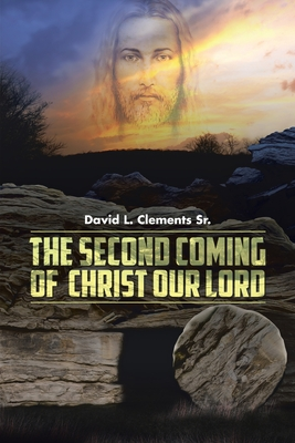 The Second Coming of Christ Our Lord by David L. Clements