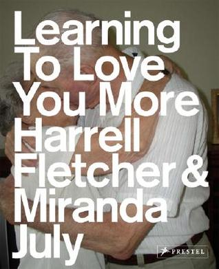 Learning to Love You More by Miranda July, Harrell Fletcher