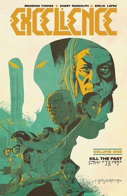 Excellence, Vol. 1: Kill the Past by Emilio Lopez, Brandon Thomas, Khary Randolph