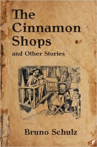The Cinnamon Shops and Other Stories by Bruno Schulz, John Curran Davis