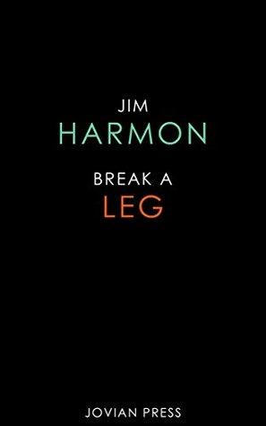 Break a Leg by Jim Harmon
