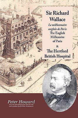 Sir Richard Wallace - Le Millionaire Anglais de Paris - The English Millionaire - and The Hertford British Hospital by Peter Howard