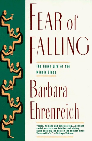 Fear of Falling: The Inner Life of the Middle Class by Barbara Ehrenreich